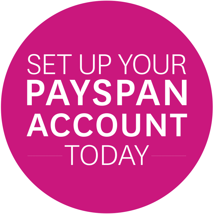 SET UP YOUR PAYSPAN ACCOUNT TODAY